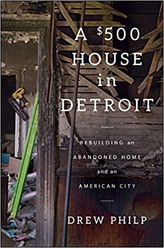 PODCAST: A conversation with Drew Philp, author of 'A $500 House in Detroit'